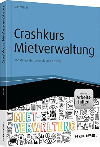 Haufe Fachbuch: Crashkurs Mietverwaltung - inkl. Arbeitshilfen online: Von der Mietersuche bis zum Auszug