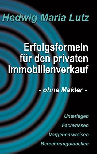 Erfolgsformeln für den privaten Immobilienverkauf: - ohne Makler -