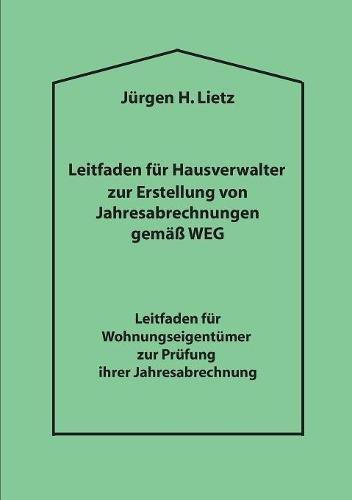 Leitfaden für Hausverwalter zur Erstellung von Jahresabrechnungen gemäß WEG ...: Leitfaden für Wohnungseigentümer zur Prüfung ihrer Jahresabrechnung