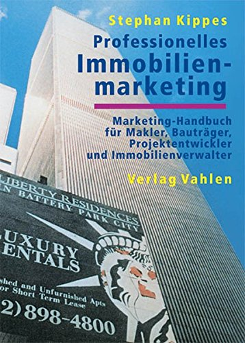 Professionelles Immobilienmarketing: Marketing-Handbuch für Makler, Bauträger, Projektentwickler und Immobilienverwalter
