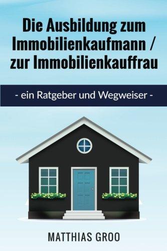 Die Ausbildung zum Immobilienkaufmann / zur Immobilienkauffrau: Ein Ratgeber und Wegweiser