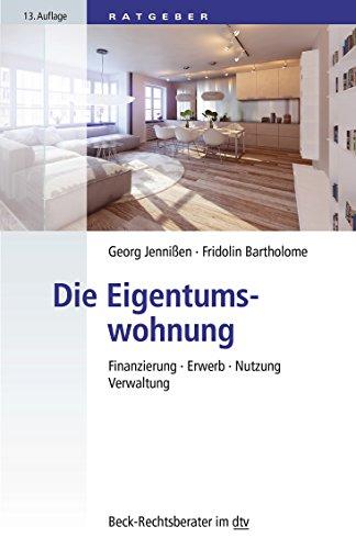 Die Eigentumswohnung: Finanzierung · Erwerb · Nutzung · Verwaltung (dtv Beck Rechtsberater)