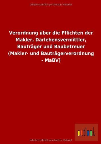 Verordnung über die Pflichten der Makler, Darlehensvermittler, Bauträger und Baubetreuer (Makler- und Bauträgerverordnung - MaBV)