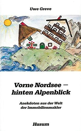 Vorne Nordsee - hinten Alpenblick: Anekdoten aus der Welt der Immobilienmakler (Husum-Taschenbuch)