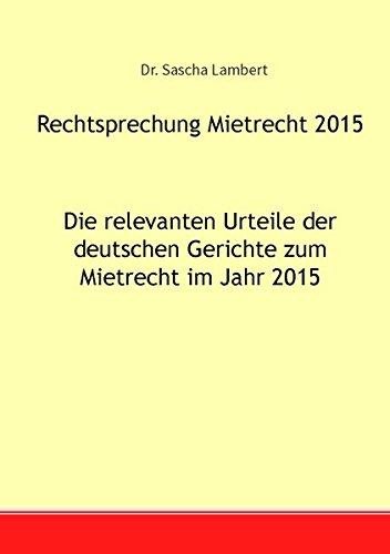 Rechtsprechung Mietrecht 2015: Die relevanten Urteile der deutschen Gerichte zum Mietrecht im Jahr 2015