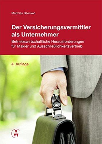Der Versicherungsvermittler als Unternehmer: Betriebswirtschaftliche Herausforderungen für Makler und Ausschließlichkeitsvertrieb
