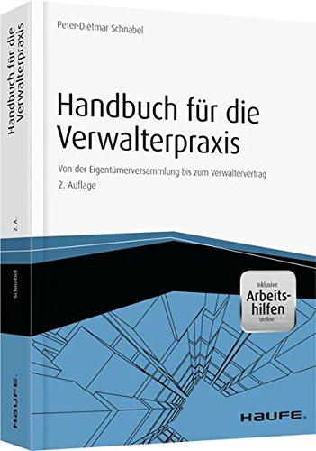 Handbuch für die Verwalterpraxis - inkl.Arbeitshilfen online -: Von der Eigentümerversammlung bis zum Verwaltervertrag (Haufe Fachbuch)