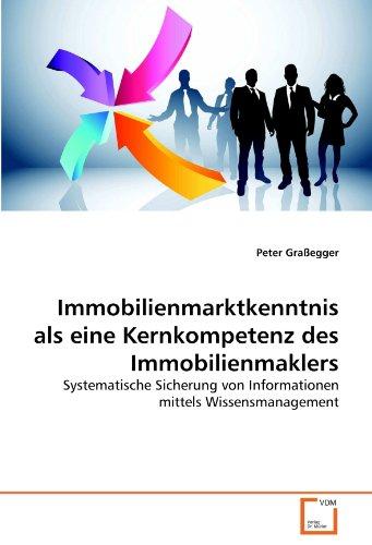 Immobilienmarktkenntnis als eine Kernkompetenz des Immobilienmaklers: Systematische Sicherung von Informationen mittels Wissensmanagement