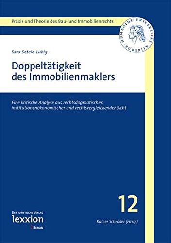 Doppeltätigkeit des Immobilienmaklers: Eine kritische Analyse aus rechtsdogmatischer, institutionenökonomischer und rechtsvergleichender Sicht (Praxis ... des Bau- und Immobilienrechts, Band 12)