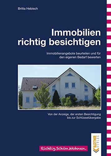 Immobilien richtig besichtigen: Immobilienangebote beurteilen und für den eigenen Bedarf bewerten (Richtig.Schön.Wohnen.)